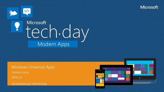 Modern Apps Windows Universal Apps Vinícius Souza @vbs_br @msftdeveloper #MSTechDay