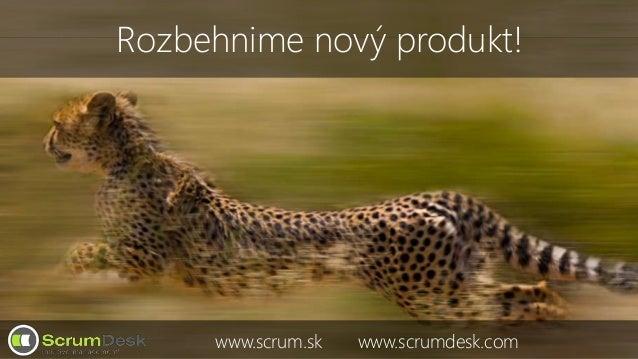 Rozbehnime nový produkt! www.scrum.sk www.scrumdesk.com