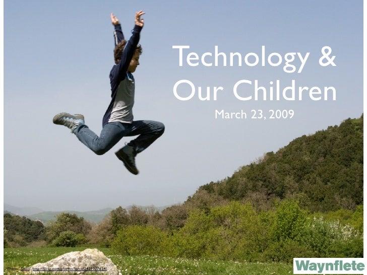 Technology &                                                            Our Children                                      ...