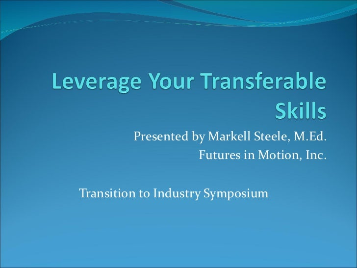Presented by Markell Steele, M.Ed. Futures in Motion, Inc. Transition to Industry Symposium
