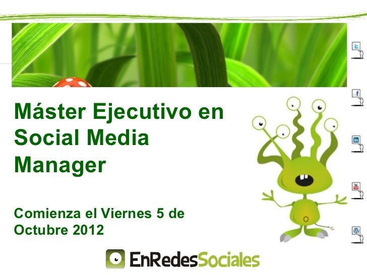 Máster Ejecutivo enSocial MediaManagerComienza el Viernes 5 deOctubre 2012