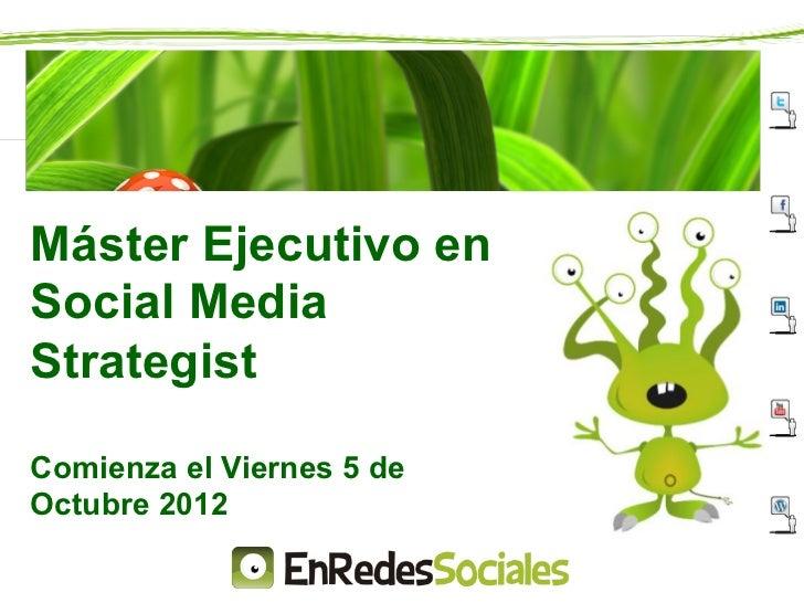 Máster Ejecutivo enSocial MediaStrategistComienza el Viernes 5 deOctubre 2012
