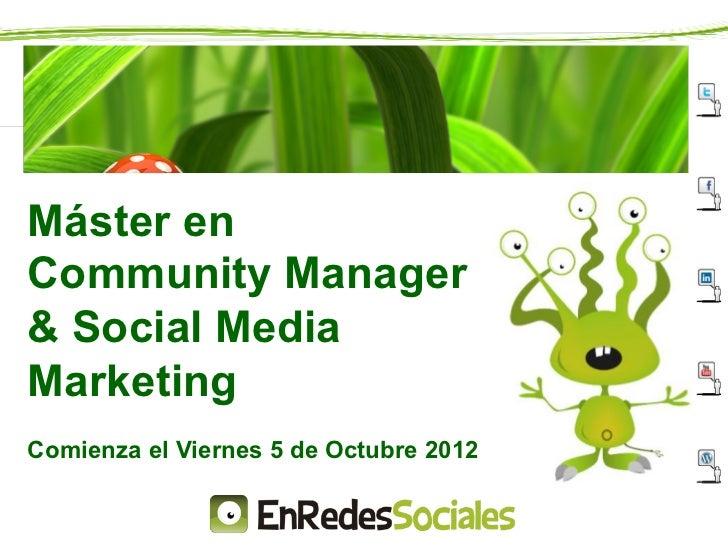 Máster enCommunity Manager& Social MediaMarketingComienza el Viernes 5 de Octubre 2012