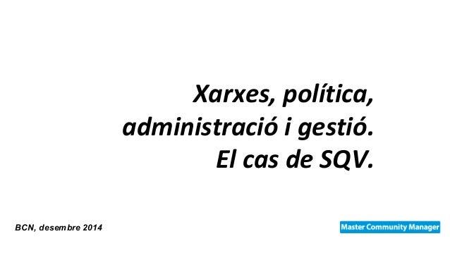 Xarxes, política,  administració i gestió.  El cas de SQV.  BCN, desembre 2014