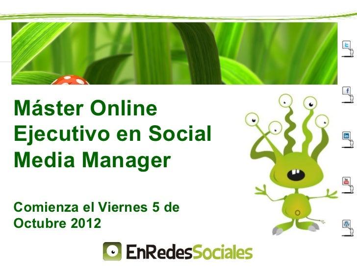 Máster OnlineEjecutivo en SocialMedia ManagerComienza el Viernes 5 deOctubre 2012