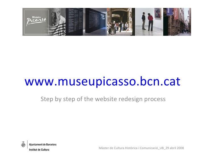 www.museupicasso.bcn.cat Step by step of the website redesign process Màster de Cultura Històrica i Comunicació_UB_29 abri...