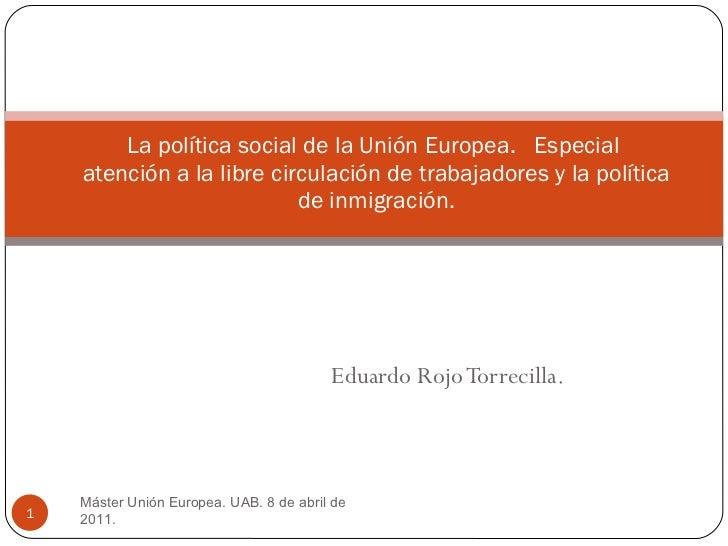 Eduardo Rojo Torrecilla. La política social de la Unión Europea.  Especial  atención a la libre circulación de trabajadore...
