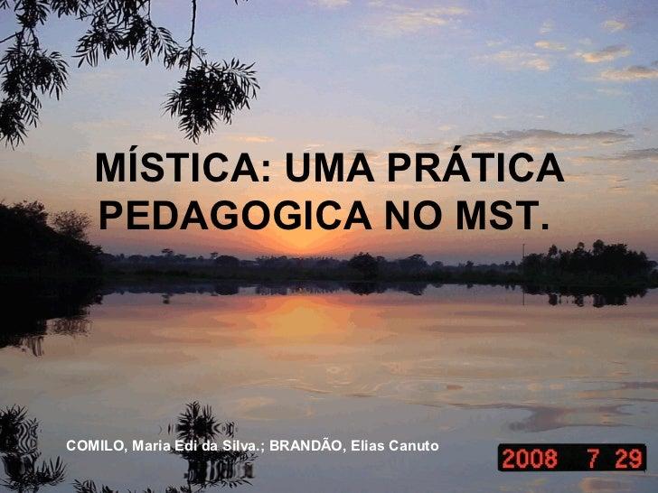 MÍSTICA: UMA PRÁTICA   PEDAGOGICA NO MST.COMILO, Maria Edi da Silva.; BRANDÃO, Elias Canuto