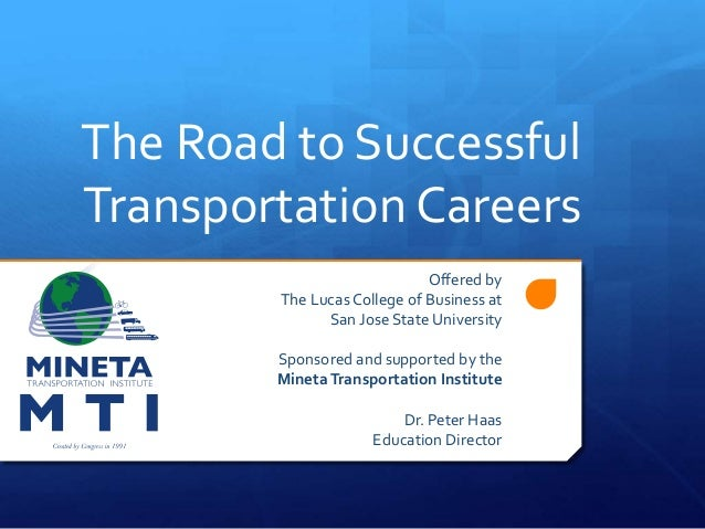 The Road to Successful Transportation Careers Offered by The Lucas College of Business at San Jose State University Sponso...
