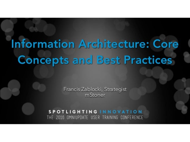 Information Architecture: Core Concepts and Best Practices Francis Zablocki, Strategist