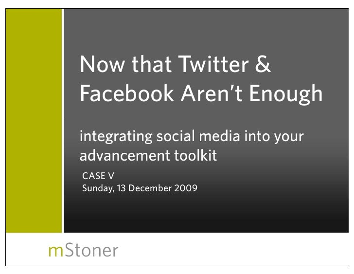 Now that Twitter &    Facebook Aren't Enough    integrating social media into your    advancement toolkit    CASE V    Sun...