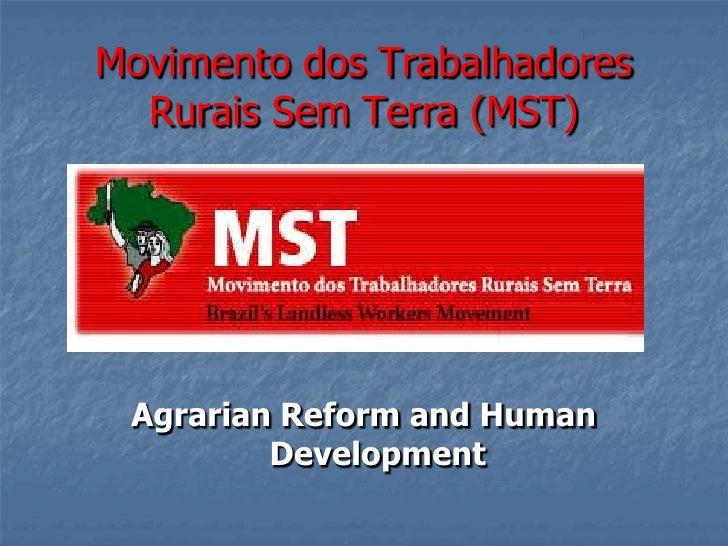 Movimento dos Trabalhadores Rurais Sem Terra (MST)<br />Agrarian Reform and Human Development<br />