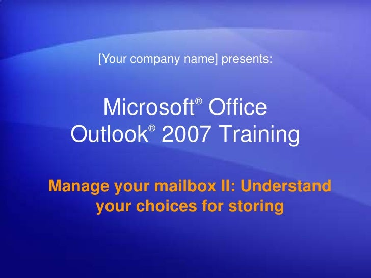 [Your company name] presents:<br />Microsoft® Office Outlook®2007 Training<br />Manage your mailbox II: Understand your ch...