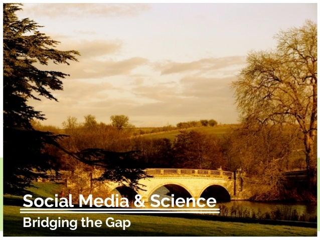 Social Media & Science Bridging the Gap