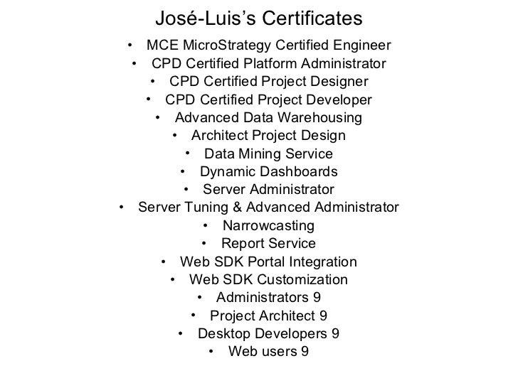 <ul><li>MCE MicroStrategy Certified Engineer </li></ul><ul><li>CPD Certified Platform Administrator </li></ul><ul><li>CPD ...