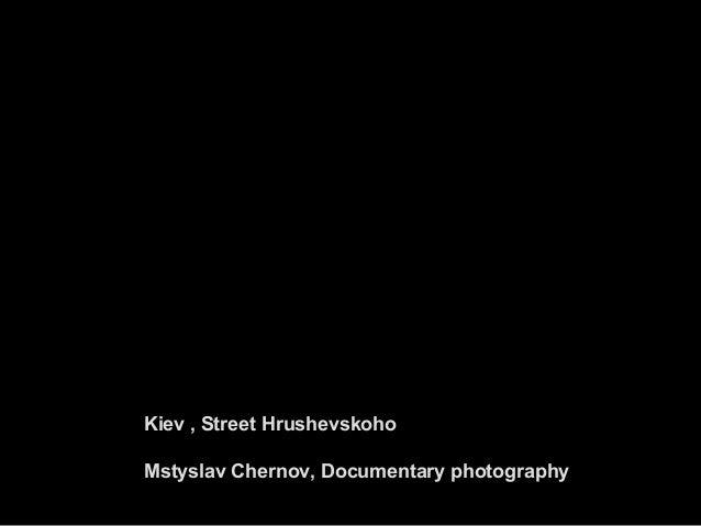 Photographer Mstyslav Chernov: Street Hrushevskoho, Kiev  Slide 2