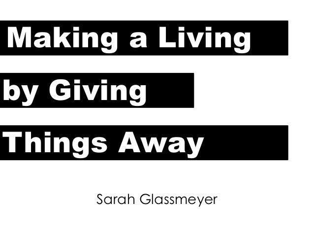 Making a Living by Giving Things Away Sarah Glassmeyer