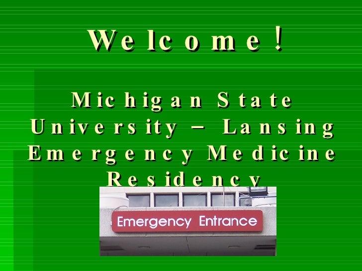 Welcome! Michigan State University – Lansing Emergency Medicine Residency
