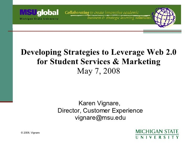 Developing Strategies to Leverage Web 2.0 for Student Services & Marketing May 7, 2008 Karen Vignare,  Director, Customer ...