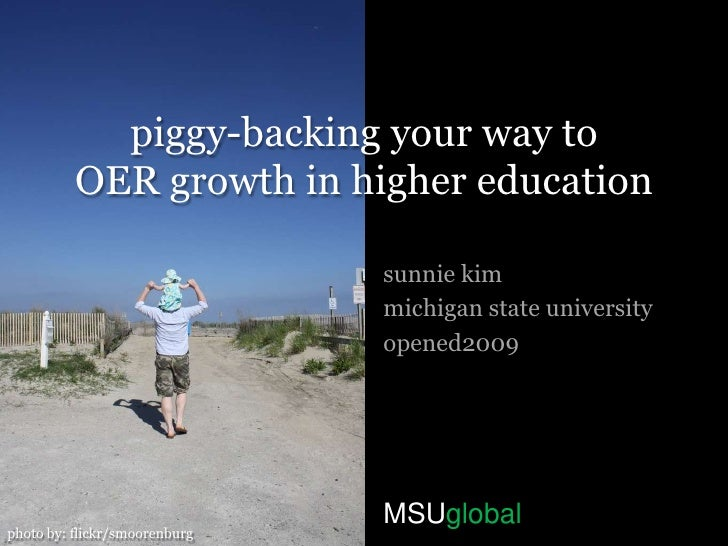 piggy-backing your way to OER growth in higher education<br />sunniekim<br />michigan state university<br />opened2009<br ...
