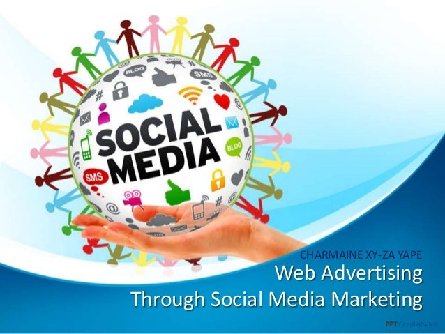 Web Advertising Through Social Media Marketing CHARMAINE XY-ZA YAPE