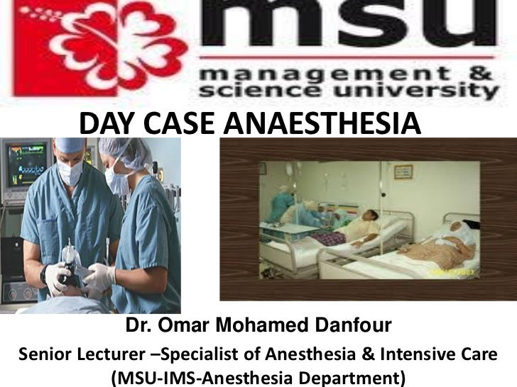 DAY CASE ANAESTHESIA             Dr. Omar Mohamed DanfourSenior Lecturer –Specialist of Anesthesia & Intensive Care       ...