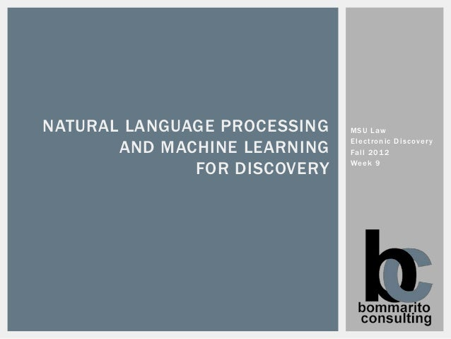 NATURAL LANGUAGE PROCESSING   MSU Law       AND MACHINE LEARNING                              Electronic Discovery        ...