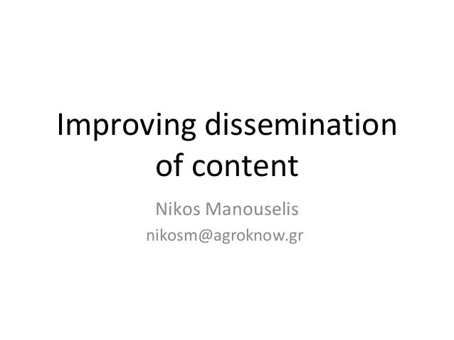 Improving dissemination      of content       Nikos Manouselis      nikosm@agroknow.gr