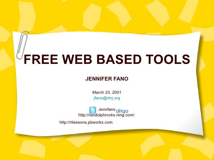 FREE WEB BASED TOOLS JENNIFER FANO March 23, 2001 [email_address] Jennfano http://randolphrocks.ning.com/  http://rtlesson...