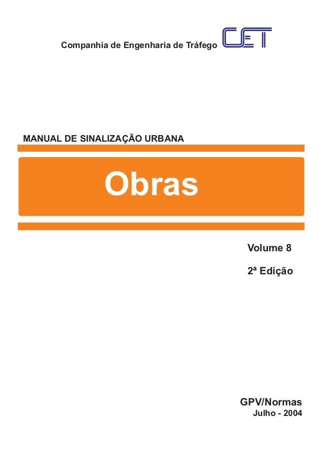 Companhia de Engenharia de Tráfego MANUAL DE SINALIZAÇÃO URBANA Obras GPV/Normas Volume 8 2ª Edição Julho - 2004