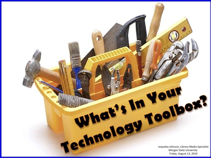 What's In Your <br />Technology Toolbox?<br />Joquetta Johnson, Library Media Specialist<br />Morgan State University <br ...