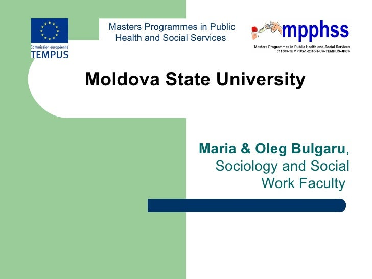 Masters Programmes in Public   Health and Social ServicesMoldova State University                     Maria & Oleg Bulgaru...