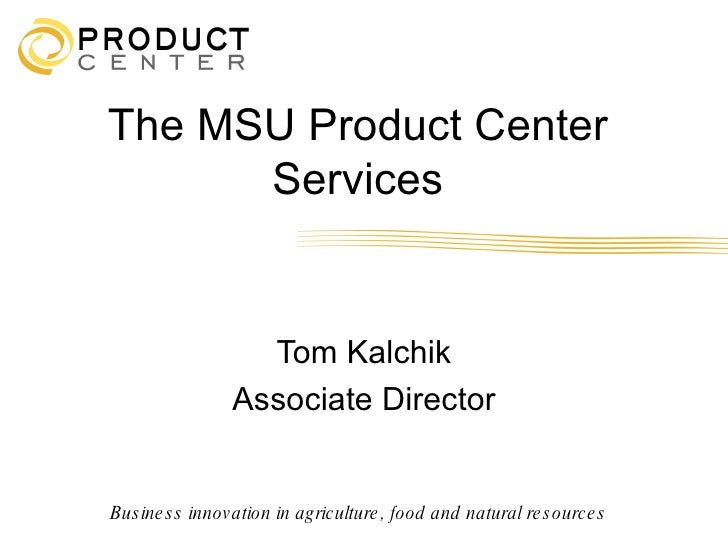 The MSU Product Center       Services                      Tom Kalchik                  Associate Director   Bus ine s s i...