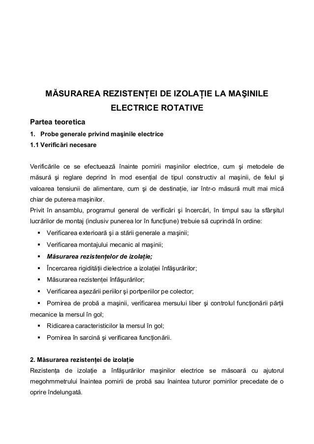 MĂSURAREA REZISTENŢEI DE IZOLAŢIE LA MAŞINILEELECTRICE ROTATIVEPartea teoretica1. Probe generale privind maşinile electric...