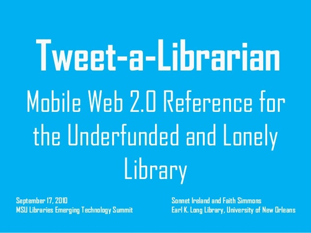 Tweet-a-Librarian Mobile Web 2.0 Reference for the Underfunded and Lonely Library September 17, 2010 MSU Libraries Emergin...