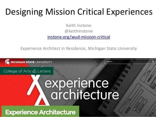 Designing Mission Critical Experiences Keith Instone @keithinstone instone.org/wud-mission-critical Experience Architect i...