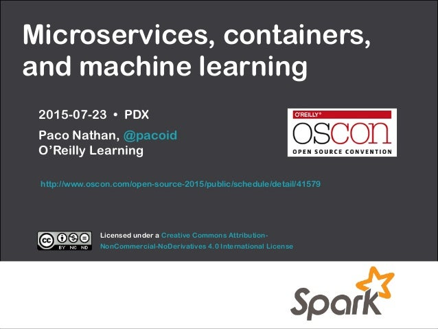 Microservices, containers, and machine learning 2015-07-23 • PDX Paco Nathan, @pacoid