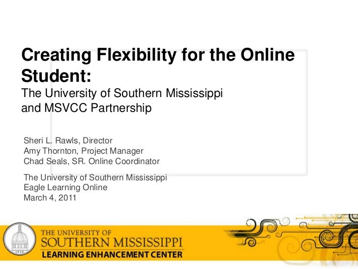 Creating Flexibility for the Online Student:The University of Southern Mississippi and MSVCC Partnership<br />Sheri L. Raw...