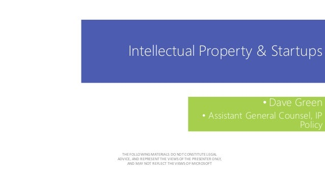 Intellectual Property & Startups • Dave Green • Assistant General Counsel, IP Policy THE FOLLOWING MATERIALS DO NOT CONSTI...