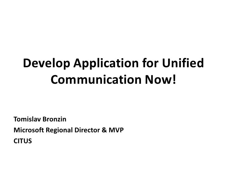 Develop Application for Unified Communication Now!<br />Tomislav Bronzin<br />Microsoft Regional Director & MVP<br />CITUS...