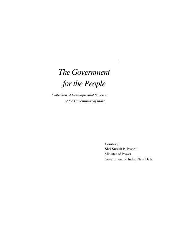 J> TheGovernment for the People Collection of Developmental Schemes of the Government of India Courtesy : Shri Suresh P. P...