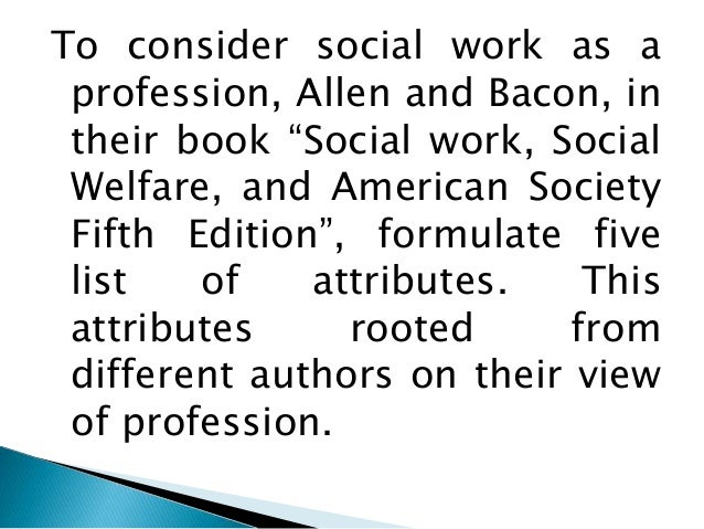 the ethics and values of social work social work essay The nasw code of ethics for social workers identifies each of these values as values for the professional by directly referencing social workers and their goals in each value there is an explicit appeal for each of these values in that in the code under every value there is a brief statement about the specific principle value of the social.