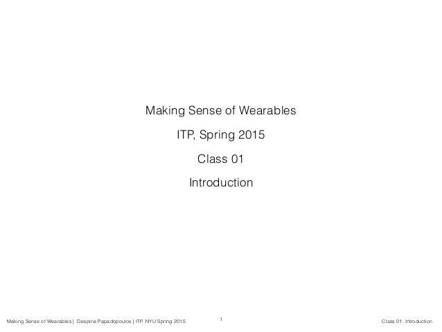 Making Sense of Wearables | Despina Papadopoulos | ITP, NYU Spring 2015 Class 01: Introduction Making Sense of Wearables I...