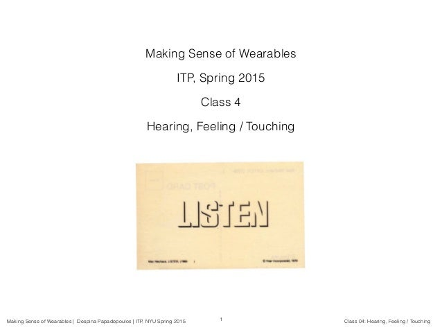 Making Sense of Wearables | Despina Papadopoulos | ITP, NYU Spring 2015 Class 04: Hearing, Feeling / Touching Making Sense...