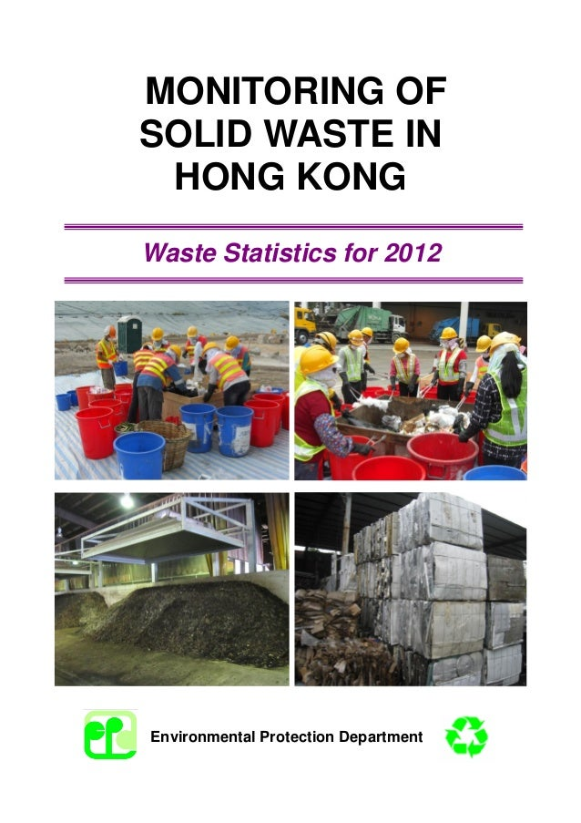 MONITORING OF SOLID WASTE IN HONG KONG Waste Statistics for 2012 Environmental Protection Department