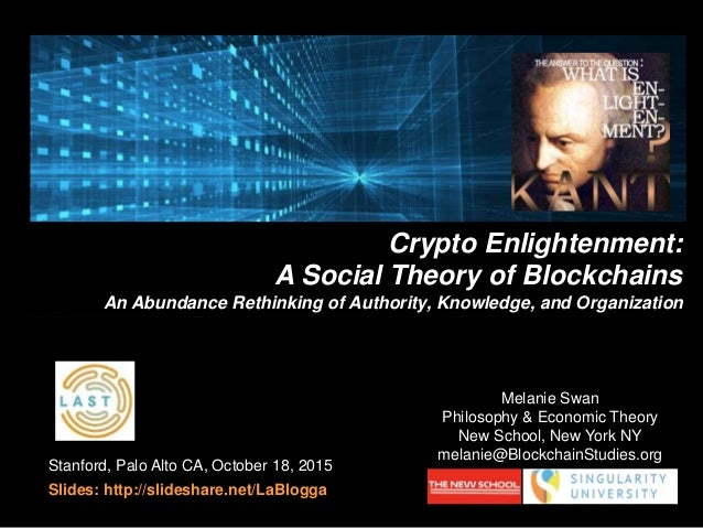Stanford, Palo Alto CA, October 18, 2015 Slides: http://slideshare.net/LaBlogga Crypto Enlightenment: A Social Theory of B...