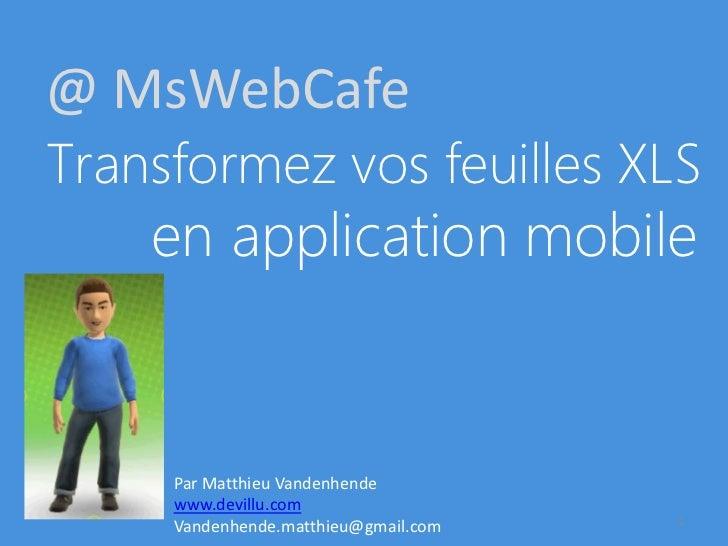 @ MsWebCafeTransformez vos feuilles XLS    en application mobile     Par Matthieu Vandenhende     www.devillu.com         ...