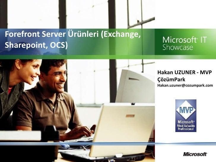 Forefront Server Ürünleri (Exchange, Sharepoint, OCS)<br />Hakan UZUNER - MVP ÇözümPark<br />Hakan.uzuner@cozumpark.com<br />
