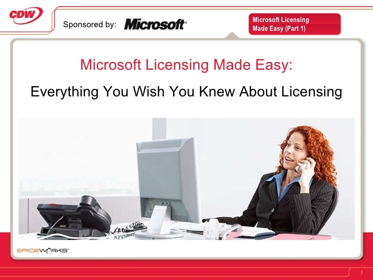 Microsoft Licensing Made Easy: Everything You Wish You Knew About Licensing Sponsored by: