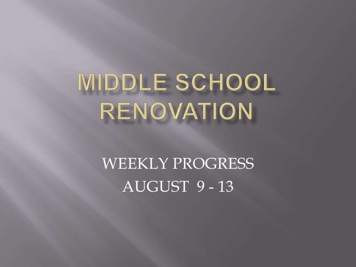 MIDDLE SCHOOL RENOVATION<br />WEEKLY PROGRESS<br />AUGUST  9 - 13<br />